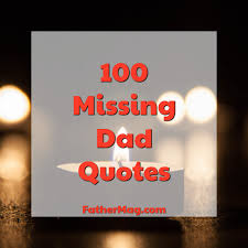 100 Missing Dad Quotes With Beautiful Images Fathering Magazine