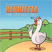 HENRIETTA THE SINGING HEN: Sampson, Bernadette: 9781499090437 ...