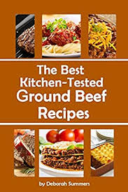 The Best Kitchen Tested Ground Beef Recipes - Kindle edition by Summers,  Deborah. Cookbooks, Food & Wine Kindle eBooks @ Amazon.com.