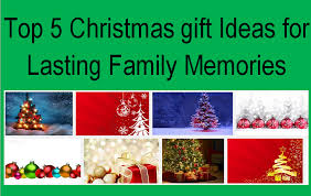 Family Christmas Present Ideas Or By 5 Christmas Gift Ideas For Lasting  Family Memories