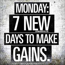 Monday Motivation 7 New Days To Make Gains Gym Quotes