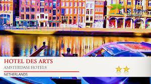 Hotel Des 2 Mondes Resort Spa Hotel Des Arts Amsterdam Hotels Netherlands Youtube