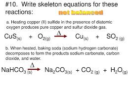 write skeleton equations for these