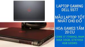 Mua Laptop Làm Đồ Hoạ Và Games Dưới 20 Triệu Thì Dell Inspiron Gaming 5577  Là