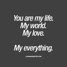 My Love Quotes Fascinating Quote For Him Or Her You Are My Life My World My Love My Everything