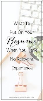 What To Put On Your Resume Writing a Resume With No Relevant Experience Career advice 28