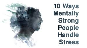 10 ways mentally strong people handle stress