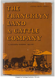 Lester Fields Sheffy. The Francklyn Land & Cattle Company. Austin: | Lot  #91232 | Heritage Auctions