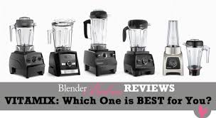 Vitamix Blender Comparison Chart Which Vitamix To Buy 2019 Vitamix Review And Comparison
