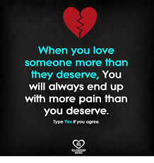 If You Love Someone Quotes Cool When You Love Someone More Than They Deserve You Will Always End Up