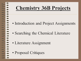chemistry b projects introduction and project assignments 1 chemistry 36b projects introduction and project assignments searching the chemical literature literature assignment proposal critiques