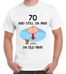 still the man 70th birthday present men s t shirt funny gift slogan coolest tees awesome tee shirt from any02 13 19 dhgate