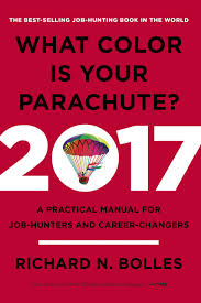 what color is your parachute a practical manual for job 2017 a practical manual for job hunters and career changers richard n bolles 9780399578205 com books