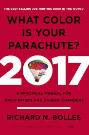 what color is your parachute 2017 a practical manual for job 2017 a practical manual for job hunters and career changers richard n bolles 9780399578205 amazon com books