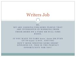 writers job writers job hi we are looking for some people that are interested in working from