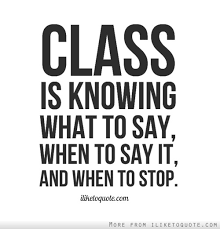 Class Quotes Best Class Is Knowing What To Say When To Say It And When To Stop
