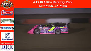 4 13 18 attica raceway park late models a main