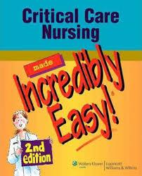Critical Care Nursing Made Incredibly Easy Springhouse