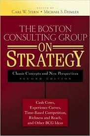 Boston Consulting Group The Boston Consulting Group On Strategy Classic Concepts And New