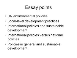 pied seminars the significance of un summits on environment  12 essay points un environmental policies local level development practices international policies and sustainable development international policies versus