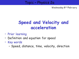 1 physics 2a motion and forces sd and velocity and acceleration prior learning definition and equation for sd key words sd distance time