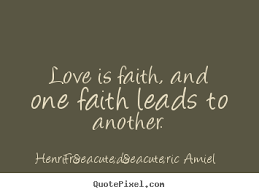 Love And Faith Quotes Quotes about love Love is faith and one faith leads to another 16