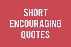 Short Encouraging Quotes Inspiration Short Encouraging Quotes