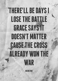 Christian Quotes On War Best Of Grace Says It Doesn't Matter Cause The Cross Already Won The War
