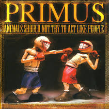 <b>Primus</b> - <b>Animals Should</b> Not Try to Act Like People Lyrics and ...