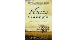 Fleeing Fundamentalism: A Minister's Wife Examines Faith by Carlene Cross