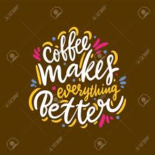 Coffee Makes Everything Better Hand Drawn Vector Lettering Quote