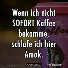 Wenn Ich Nicht Sofort Kaffee Bekomme Kaufdex Kaffee Sprüche