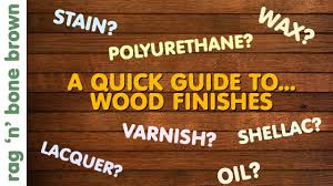 Wood Finishes A Quick Guide Varnish Stain Oil Wax Lacquer Polyurethane Shellac