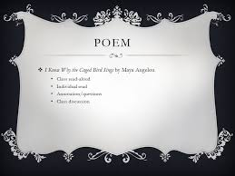i know why the caged bird sings by a angelou ppt video online poem i know why the caged bird sings by a angelou class aloud