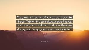 Rumi Quote Stay With Friends Who Support You In These Talk With
