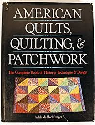 American quilts, quilting, and patchwork: The complete book of ... & American quilts, quilting, and patchwork: The complete book of history,  technique & design: Adelaide Hechtlinger: 9780883653470: Amazon.com: Books Adamdwight.com
