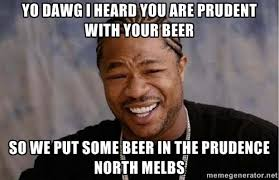 yo dawg i heard you are prudent with your beer so we put some beer ... via Relatably.com