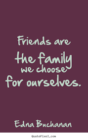 Photo Quotes About Friendship Quotes about friendship Friends are the family we choose for 37