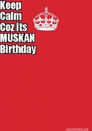 Meme Maker - Keep Calm Coz Its MUSKAN Birthday Meme Maker! via Relatably.com