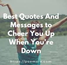 Cheer Up Quotes Gorgeous 48 Best Quotes And Messages To Cheer You Up When You're Down