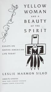 leslie marmon silko yellow w and a beauty of the spirit  leslie marmon silko yellow w and a beauty of the spirit essays on native american life today new york et