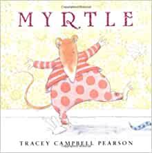 Myrtle: Pearson, Tracey Campbell, Pearson, Tracey Campbell: 9780374351571:  Amazon.com: Books