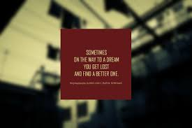 Lost Dream Quotes Best Of Sometimes On The Way To A Dream You Get Lost And Find A Better One