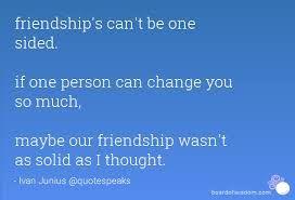 Quotes About One Sided Friendship Stunning Friendship's Can't Be One Sided If One Person Can Change You So