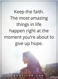 Never Give Up On Life Quotes Simple Never Give Up Quotes Keep The Faith The Most Amazing Things In Life