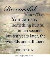 Be Careful What You Say Quotes About Life Words Of Wisdom Custom You Know What They Say Quotes