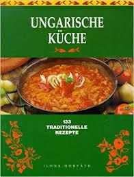 Delightful Ungarische Küche. 133 Traditionelle Rezepte.: Amazon.de: Ilona Horvath:  Bücher