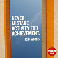"""John Wooden Quotes Interesting Never Mistake Activity For Achievement"""" John R Wooden PassItOn"""
