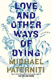 love and other ways of dying essays by michael paterniti love and other ways of dying essays
