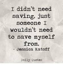Saving Quotes Fascinating I Didn't Need Saving Just Someone I Wouldn't Need To Save Myself